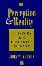 Perception & reality : a history from Descartes to Kant