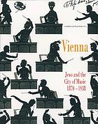 Vienna : Jews and the city of music, 1870-1938