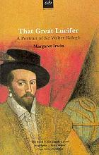 That great Lucifer; a portrait of Sir Walter Ralegh