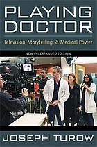 Playing doctor : television, storytelling, and medical power