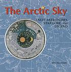 The Arctic sky : Inuit astronomy, star lore, and legend