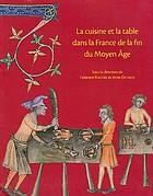 La cuisine et la table dans la France de la fin du Moyen Âge