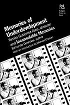 Memories of underdevelopment : Tomás Gutiérrez Alea, director. Inconsolable memories : Edmundo Desnoes, author