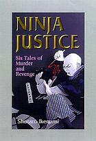 Ninja justice : six tales of murder and revenge