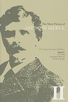 The short fiction of Ambrose Bierce : a comprehensive edition