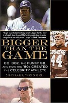 Bigger than the game : Bo, Boz, the punky QB, and how the '80s created the modern athlete