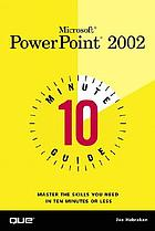 Microsoft PowerPoint 2002 : 10 minute guide