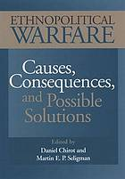 Ethnopolitical warfare : causes, consequences, and possible solutions