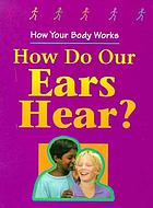 How do our ears hear?
