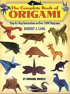 The complete book of origami : step-by-step instructions in over 1000 diagrams : 37 original models