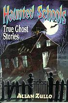 Haunted schools : true ghost stories