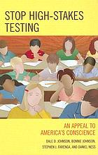 Stop high-stakes testing : an appeal to America's conscience
