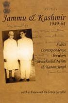 Jammu and Kashmir 1949-64 : select correspondence between Jawaharlal Nehru and Karan Singh