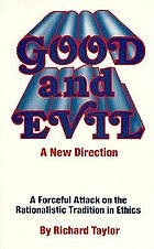 Good and evil : a new direction : a forceful attack on the rationalistic tradition in ethics