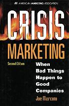 Crisis marketing : when bad things happen to good companies