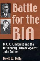 Battle for the BIA : G.E.E. Lindquist and the missionary crusade against John Collier