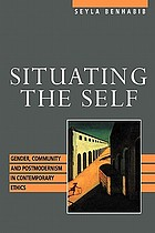 Situating the self : gender, community, and postmodernism in contemporary ethics