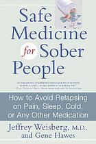 Safe medicine for sober people : how to avoid relapsing on pain, sleep, cold, or any other medication