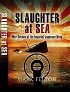 Slaughter at sea : war crimes of the Imperial Japanese Navy