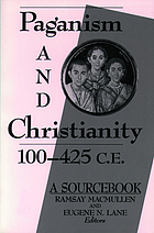 Paganism and Christianity, 100-425 C.E. : a sourcebook