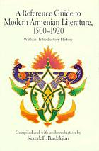 A reference guide to modern Armenian literature, 1500-1920 : with an introductory history