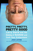Pretty, pretty, pretty good Larry David and the making of Seinfeld and Curb your enthusiasm