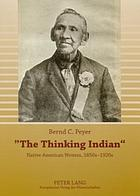 """The thinking Indian"" : Native American writers, 1850s-1920s"