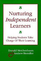 Nurturing independent learners : helping students take charge of their learning