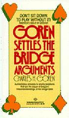Goren settles the bridge arguments : authoritative answers to knotty problems that are the cause of frequent misunderstandings at the bridge table