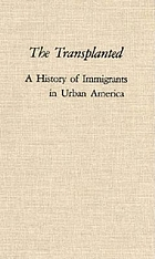The transplanted : a history of immigrants in urban America