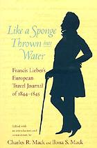 Like a sponge thrown into water : Francis Lieber's European travel journal of 1844-1845