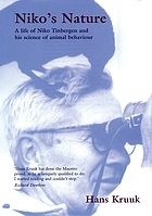 Niko's nature : a life of Niko Tinbergen, and his science of animal behaviour