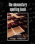 The elementary spelling book; being an improvement on the American spelling book