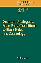 "Quantum analogues : from phase transitions to black holes and cosmology ; [contains a series of selected lectures from the International Workshop on ""Quantum Simulations via Analogues"" which took place at the Max Planck Institute for the Physics of Comples Systems in Dresden (Germany) from July 25th till 28th in 2005]"