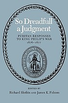 So dreadfull a judgment : Puritan responses to King Philip's War, 1676-1677