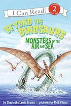 Beyond the dinosaurs : monsters of the air and sea