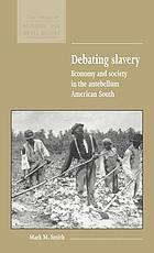 Debating slavery : economy and society in the antebellum American South