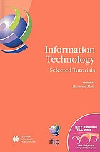 Information technology : selected tutorials : IFIP 18th World Computer Congress tutorials, 22-27 August 2004, Toulouse, France