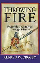 Throwing fire : a history of projectile technology