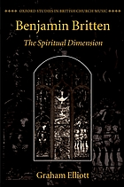 Benjamin Britten : the spiritual dimension