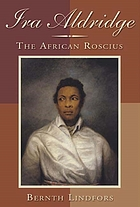Ira Aldridge, the African Roscius