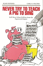 Never try to teach a pig to sing : still more urban folklore from the paperwork empire