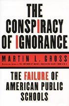 The conspiracy of ignorance : the failure of American public schools