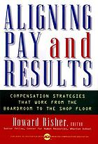 Aligning pay and results compensation strategies that work from the boardroom to the shop floor
