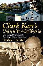 Clark Kerr's University of California : leadership, diversity, and planning in higher education