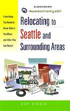 Relocating to Seattle and surrounding areas : everything you need to know before you move and after you get there!