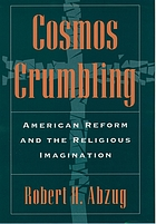 Cosmos crumbling : American reform and the religious imagination