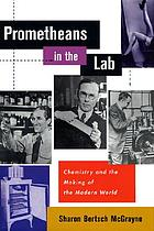 Prometheans in the lab : chemistry and the making of the modern world
