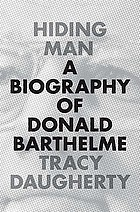 Hiding man : a biography of Donald Barthelme