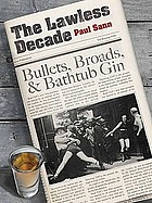 The lawless decade : bullets, broads & bathtub gin